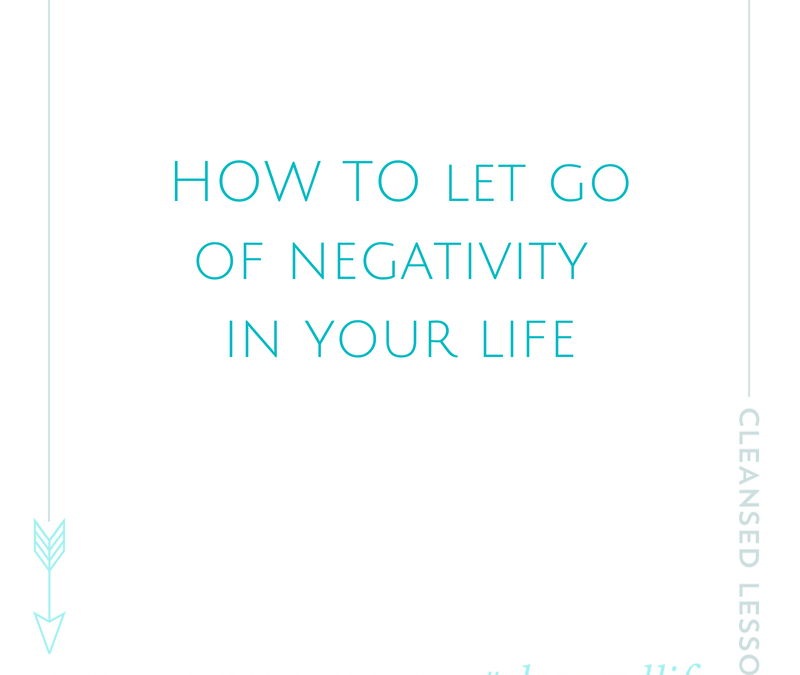 How to let go of negativity in your life