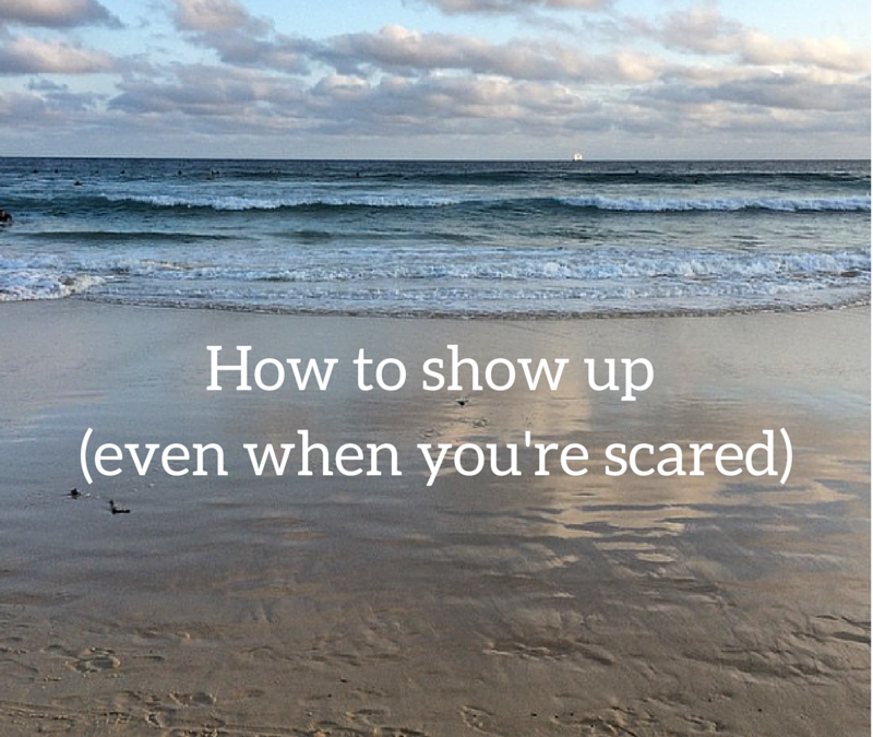 How to show up (even when you're scared)